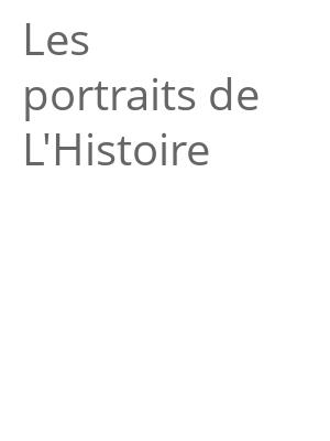"""Afficher """"Les portraits de L'Histoire"""""""