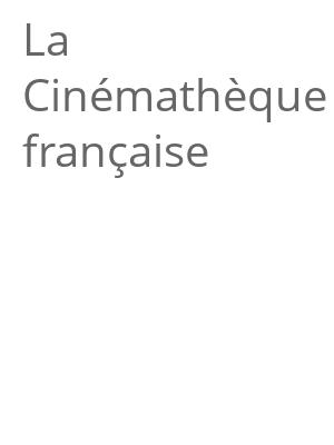 """Afficher """"La Cinémathèque française"""""""