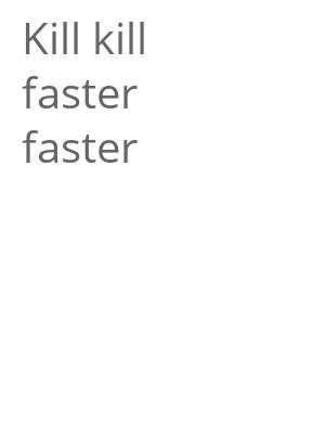 "Afficher ""Kill kill faster faster"""