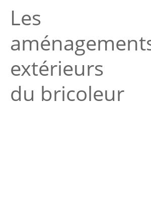 """Afficher """"Les aménagements extérieurs du bricoleur"""""""