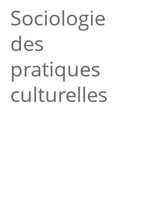 """Afficher """"Sociologie des pratiques culturelles"""""""