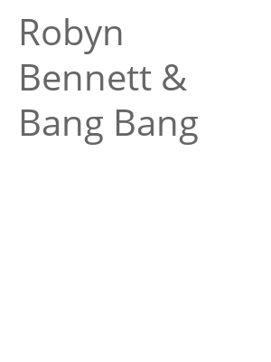 "Afficher ""Robyn Bennett & Bang Bang"""