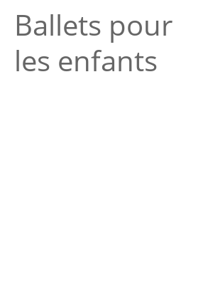 """Afficher """"Ballets pour les enfants"""""""