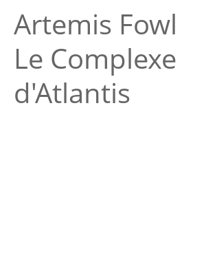"""Afficher """"Artemis Fowl<br /> Le Complexe d'Atlantis"""""""
